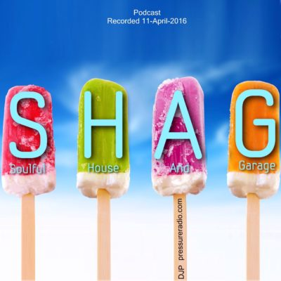 SHAG Soulful House And Garage Podcast 11-April-16
