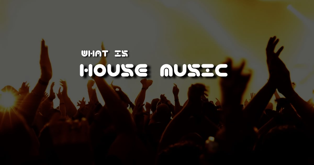 House music history meaning and origins for House music facts