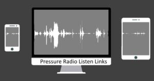 Pressure Radio Listen Links