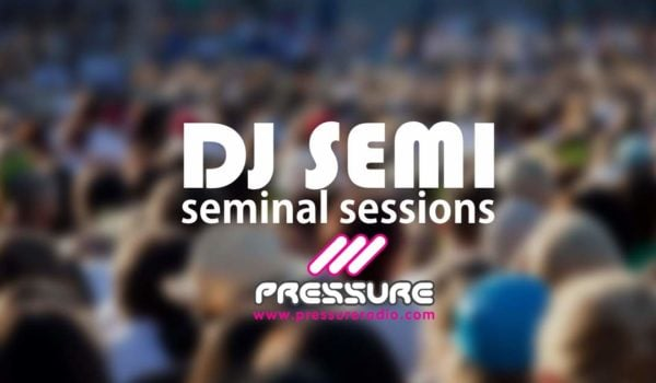 DJ Semi 18-July-2017 Seminal Sessions Playlist and Podcast