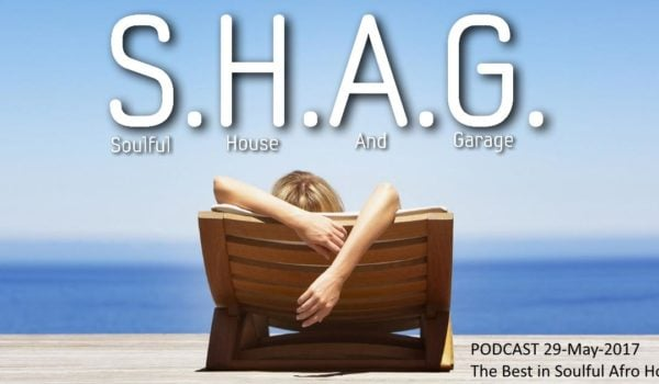 SHAG 29-May-17  Soulful Afro House Mix Playlist & Podcast