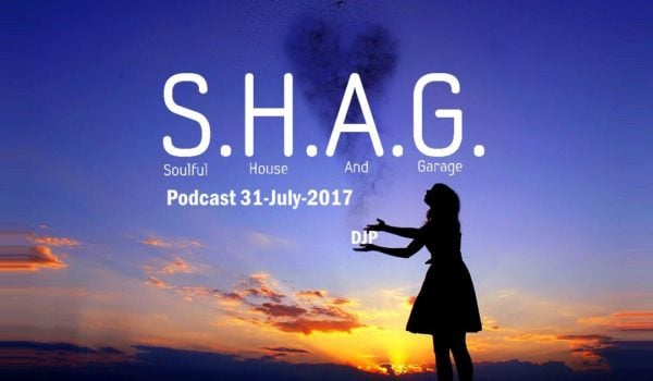 DJP's SHAG 31-July-2017 Soulful Afro House Playlist and Podcast