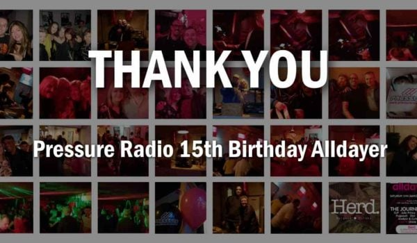Thank you, Pressure Radio 15th Birthday Party