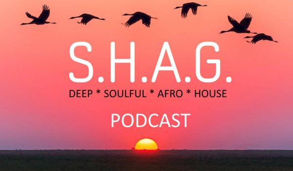 2019-May-20 SHAG DEEP SOULFUL AFRO HOUSE Podcast and Playlist