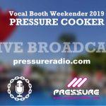 VB2019 Vocal Booth Weekender Pressure Cooker Live Broadcast
