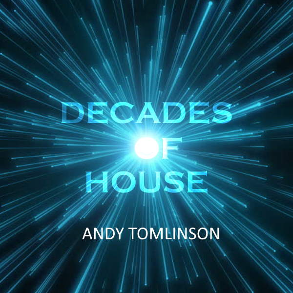 Andy Tomlinson Decades of House Radio Show